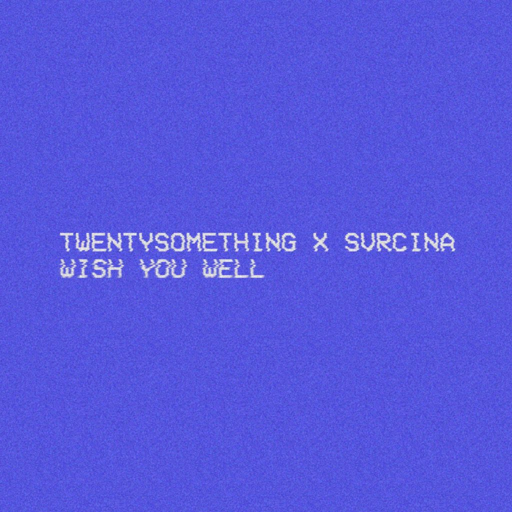 Twentysomething x svrcina - Wish You Well